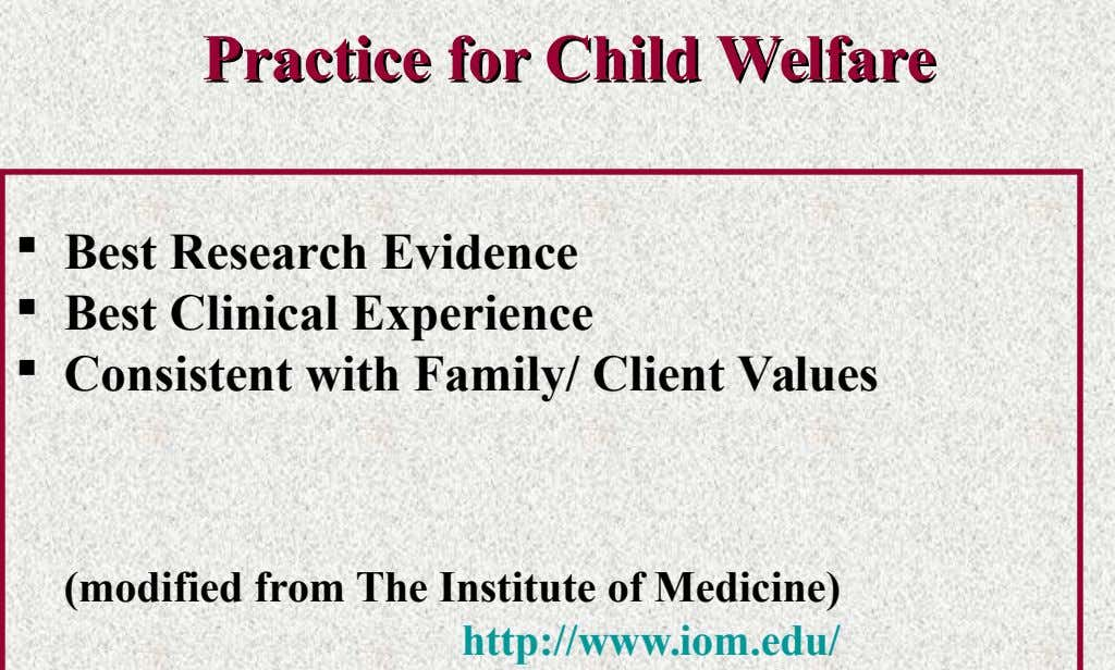 Practice Practice for for Child Child Welfare Welfare  Best Research Evidence  Best Clinical Experience