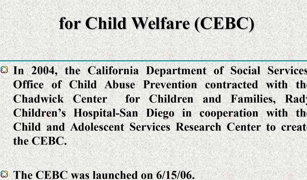 for for Child Child Welfare Welfare (CEBC) (CEBC) The CEBC was launched on 6/15/06.