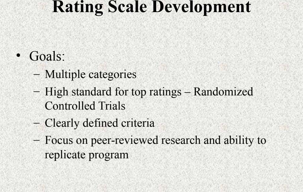 Rating Scale Development • Goals: – Multiple categories – High standard for top ratings – Randomized