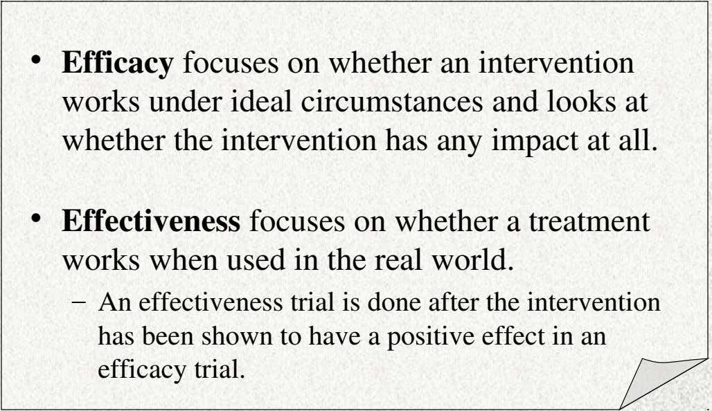 Efficacy vs. Effectiveness • Efficacy focuses on whether an intervention works under ideal circumstances and looks