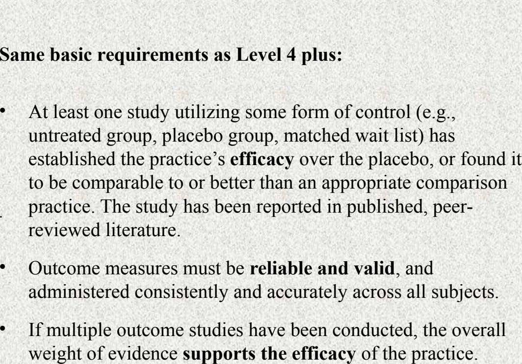 Same basic requirements as Level 4 plus: • . At least one study utilizing some form