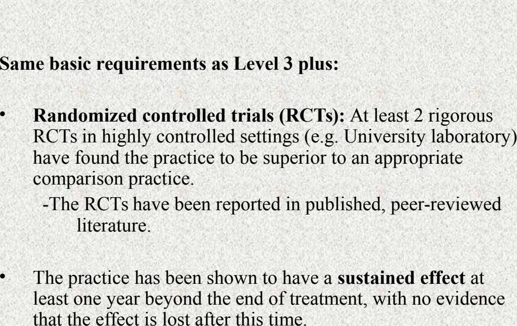 Same basic requirements as Level 3 plus: • Randomized controlled trials (RCTs): At least 2 rigorous