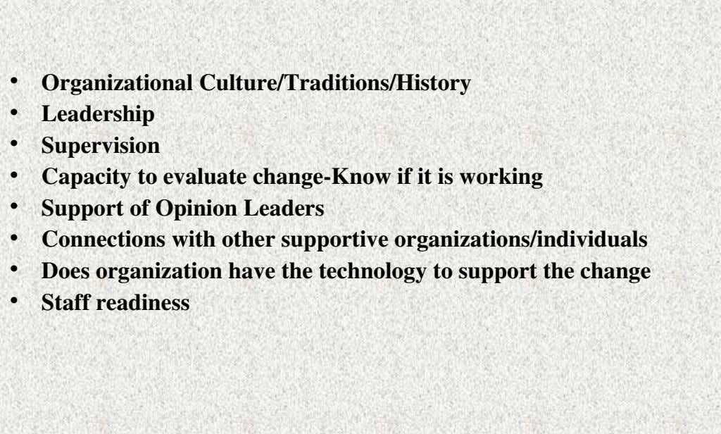 • Organizational Culture/Traditions/History • Leadership • Supervision • Capacity to evaluate change­Know if it is working