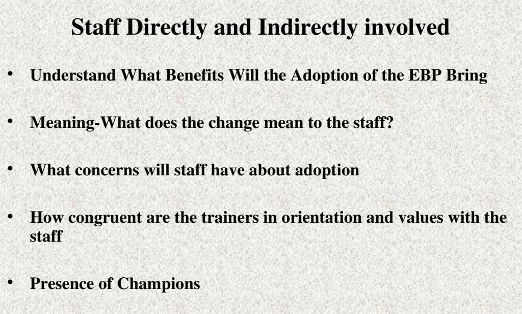 Staff Directly and Indirectly involved • Understand What Benefits Will the Adoption of the EBP Bring