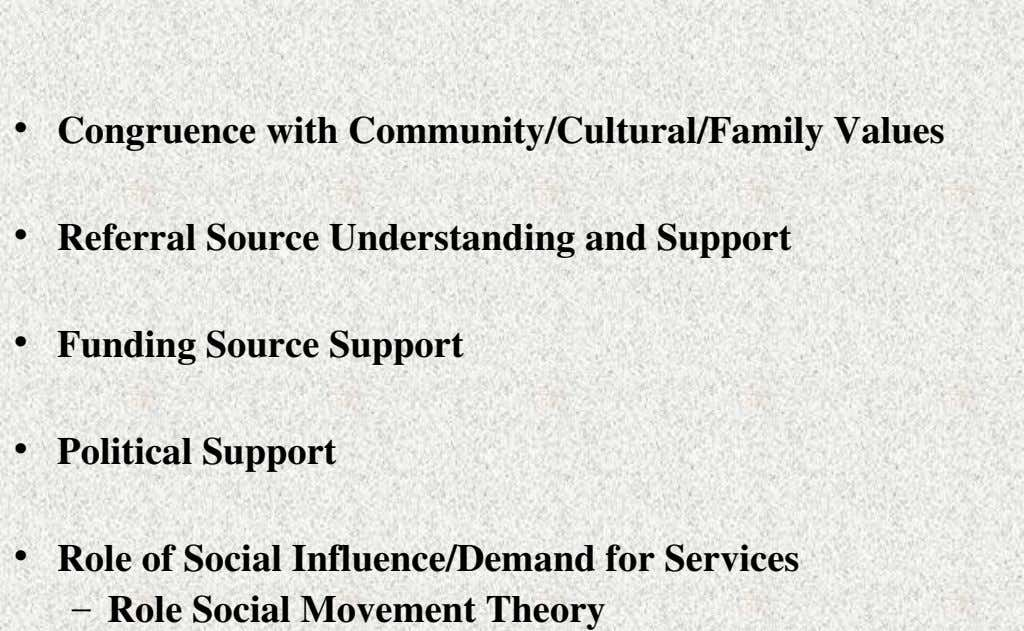 • Congruence with Community/Cultural/Family Values • Referral Source Understanding and Support • Funding Source Support •