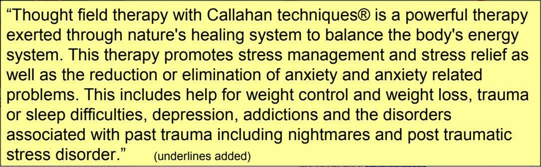 "Thought Field Therapy ""Thought field therapy with Callahan techniques® is a powerful therapy exerted through nature's"