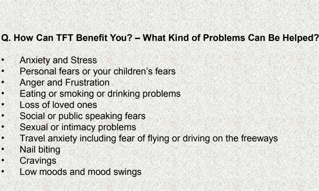 Q. How Can TFT Benefit You? – What Kind of Problems Can Be Helped? • •