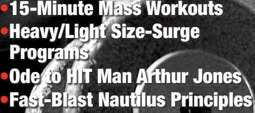 •15-Minute Mass Workouts •Heavy/Light Size-Surge Programs •Ode to HIT Man Arthur Jones •Fast-Blast Nautilus