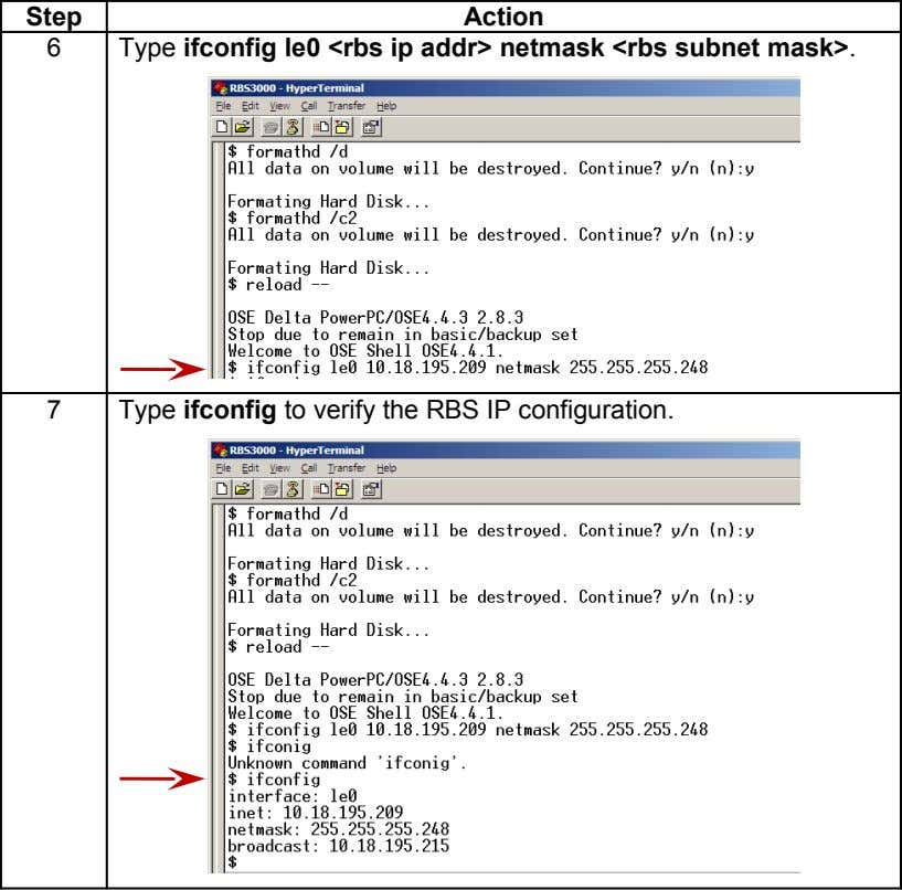 Step Action 6 Type ifconfig le0 <rbs ip addr> netmask <rbs subnet mask>. 7 Type