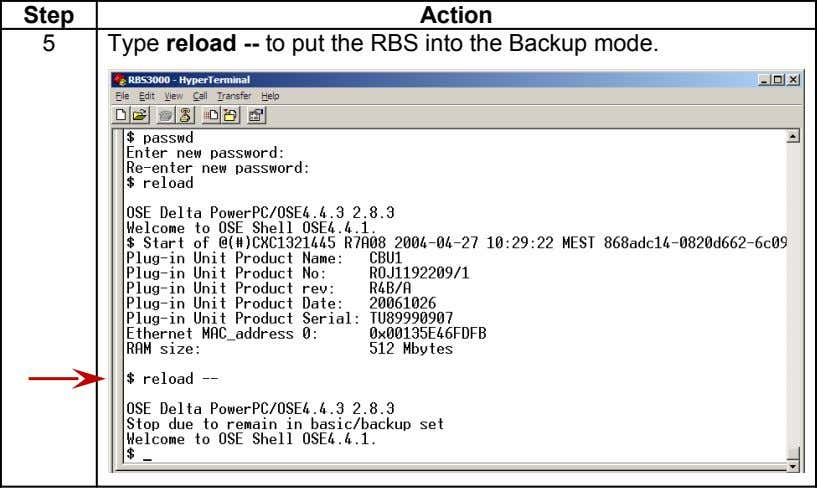 Step Action 5 Type reload -- to put the RBS into the Backup mode.