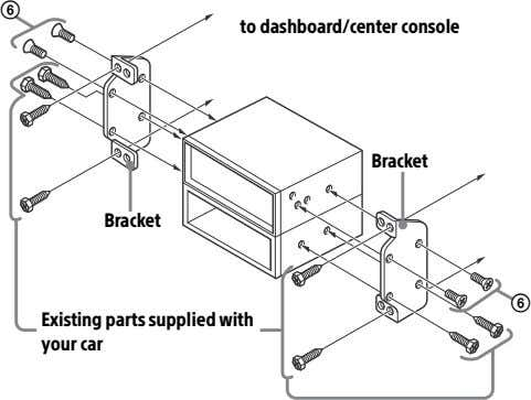  to dashboard/center console Bracket Bracket  Existing parts supplied with your car