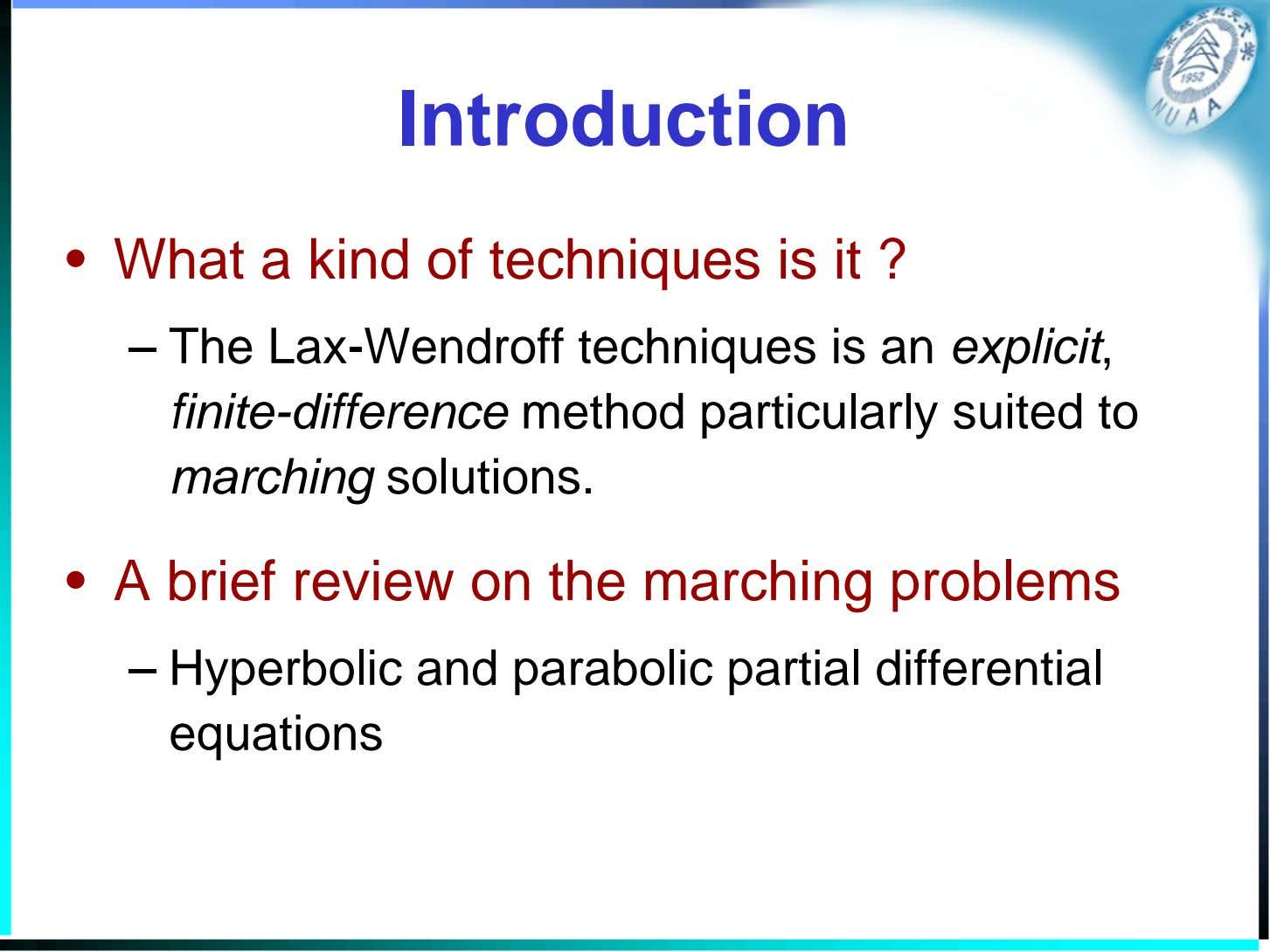 Introduction • What a kind of techniques is it ? – The Lax-Wendroff techniques is