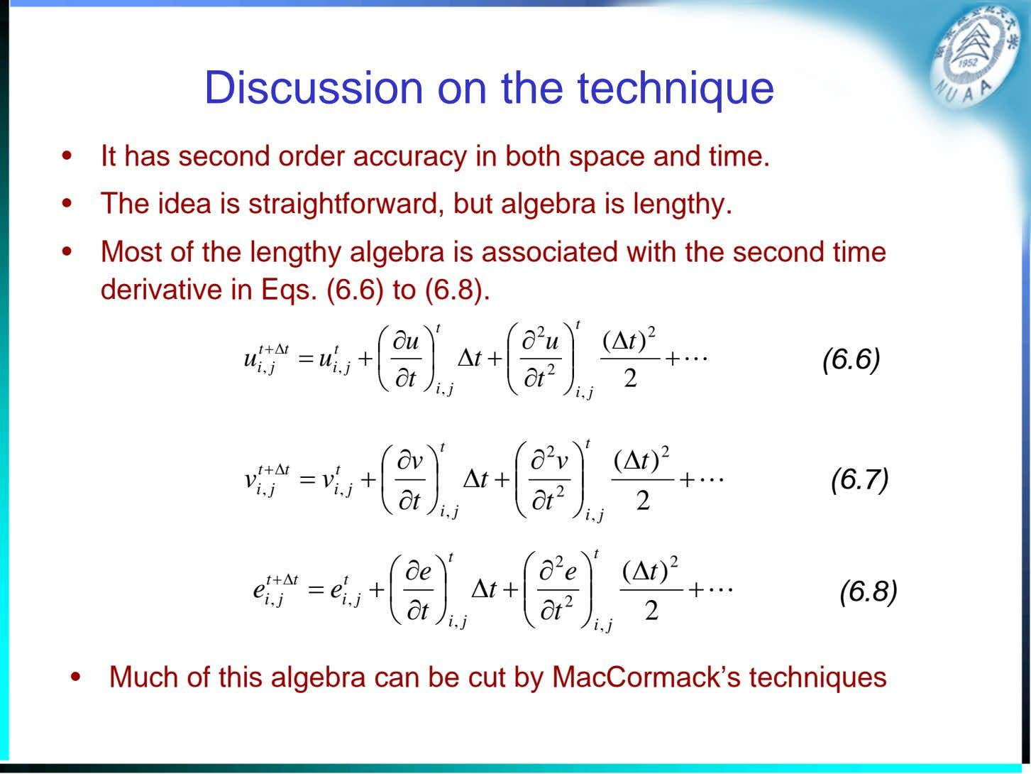 Discussion on the technique • It has second order accuracy in both space and time.