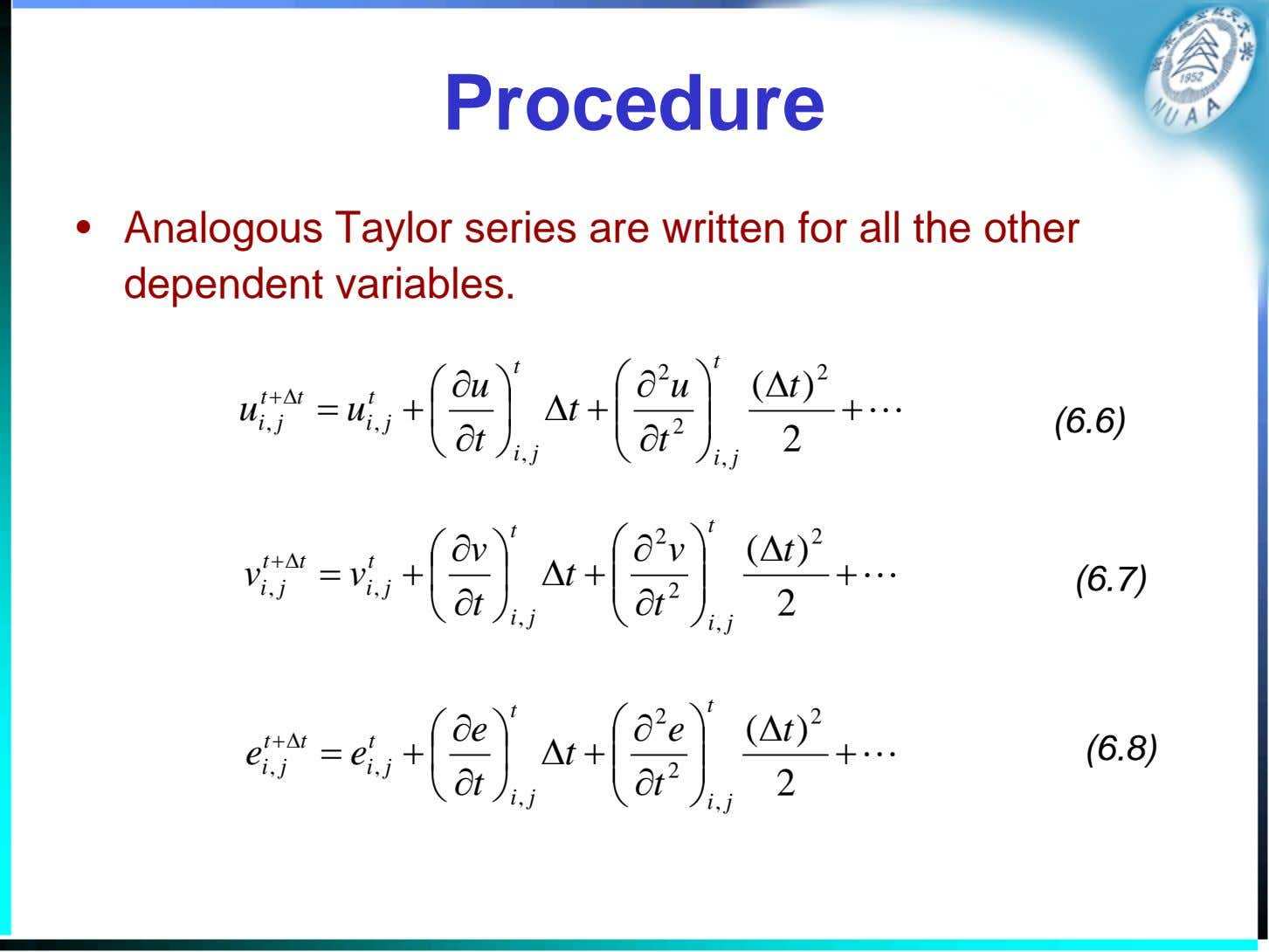 Procedure • Analogous Taylor series are written for all the other dependent variables. t t