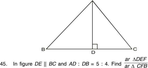 B C D ar  DEF 45. In figure DE || BC and AD :