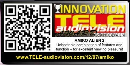 06-07-08/2012 AMIKo ALIEn 2 Unbeatable combination of features and function – for excellent viewing pleasure!