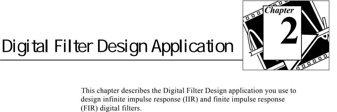 Chapter 2 Digital Filter Design Application This chapter describes the Digital Filter Design application you