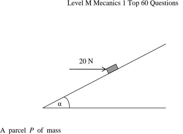 Level M Mecanics 1 Top 60 Questions 20 N α A parcel P of mass