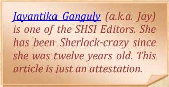 Jayantika Ganguly (a.k.a. Jay) is one of the SHSI Editors. She has been Sherlock-crazy since