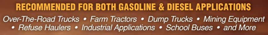 ReCOMMended FOR bOTh gASOLIne & dIeSeL APPLICATIOnS Over-The-Road Trucks • Farm Tractors • Dump Trucks