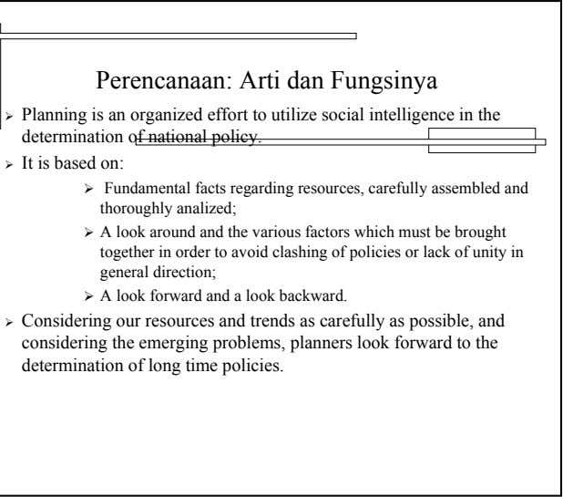Perencanaan: Arti dan Fungsinya Planning is an organized effort to utilize social intelligence in the