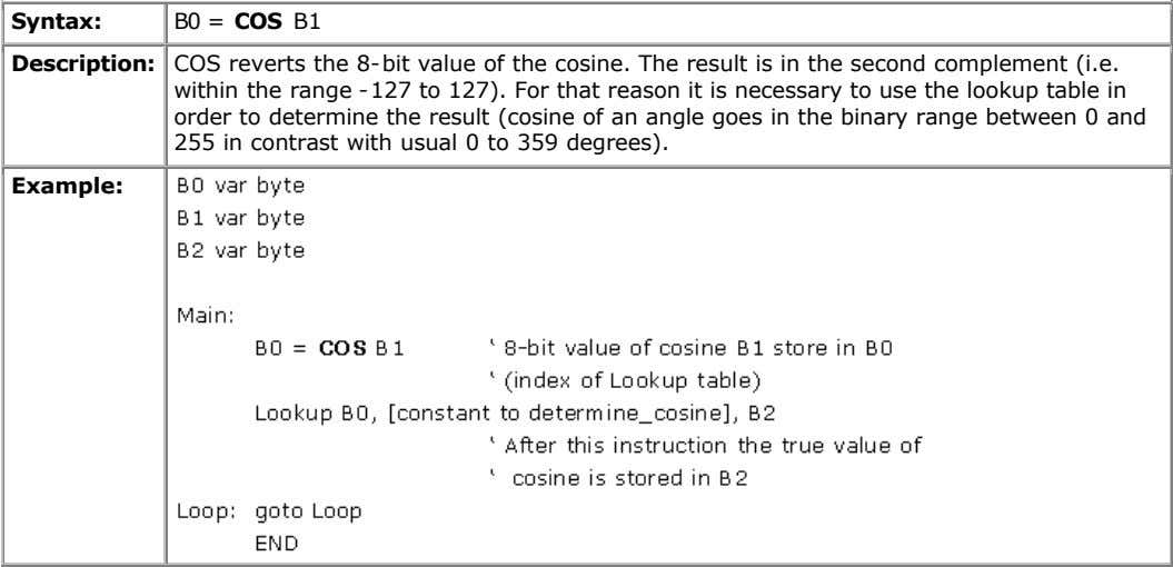 Syntax: B0 = COS B1 Description: COS reverts the 8-bit value of the cosine. The