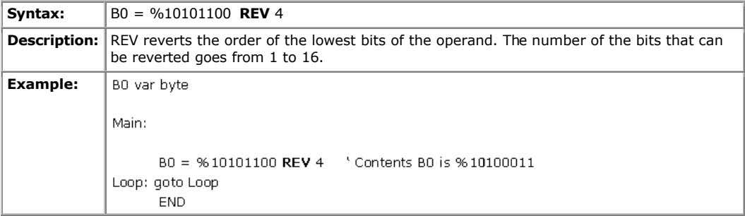 Syntax: B0 = %10101100 REV 4 Description: REV reverts the order of the lowest bits
