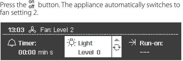 Press the w button. The appliance automatically switches to fan setting 2.