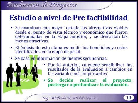 Estudio a nivel de Pre factibilidad • Se examinan con mayor detalle las alternativas viables