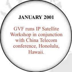 JANUARY 2001 GVF runs IP Satellite Workshop in conjunction with China Telecom conference, Honolulu, Hawaii.