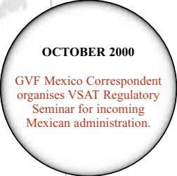 OCTOBER 2000 GVF Mexico Correspondent organises VSAT Regulatory Seminar for incoming Mexican administration.