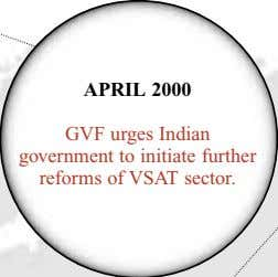 APRIL 2000 GVF urges Indian government to initiate further reforms of VSAT sector.
