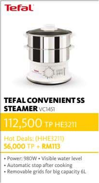 TEFAL CONVENIENT SS STEAMER VC1451 112,500 TP HE3211 Hot Deals: (HHE3211) 56,000 TP + RM113