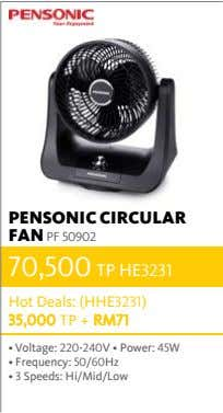 PENSONIC CIRCULAR FAN PF 50902 70,500 TP HE3231 Hot Deals: (HHE3231) 35,000 TP + RM71