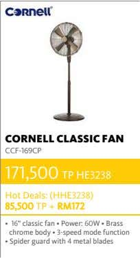 CORNELL CLASSIC FAN CCF-169CP 171,500 TP HE3238 Hot Deals: (HHE3238) 85,500 TP + RM172 •