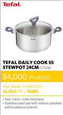 TEFAL DAILY COOK SS STEWPOT 24CM G71246 84,000 TP HE3257 Hot Deals: (HHE3257) 42,000 TP