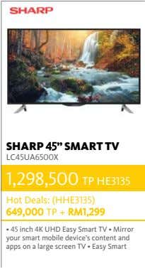 "SHARP 45"" SMART TV LC45UA6500X 1,298,500 TP HE3135 Hot Deals: (HHE3135) 649,000 TP + RM1,299"