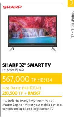 "3 SHARP 32"" SMART TV LC32SA4500X 567,000 TP HE3134 Hot Deals: (HHE3134) 283,500 TP +"