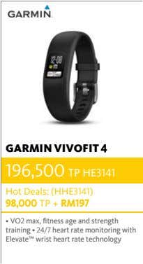 GARMIN VIVOFIT 4 196,500 TP HE3141 Hot Deals: (HHE3141) 98,000 TP + RM197 • VO2