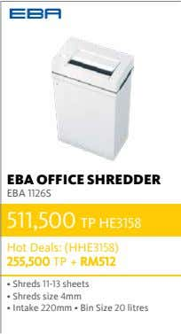 EBA OFFICE SHREDDER EBA 1126S 511,500 TP HE3158 Hot Deals: (HHE3158) 255,500 TP + RM512