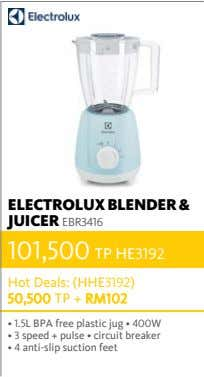ELECTROLUX BLENDER & JUICER EBR3416 101,500 TP HE3192 Hot Deals: (HHE3192) 50,500 TP + RM102
