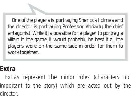 One of the players is portraying Sherlock Holmes and the director is portraying Professor Moriarty,
