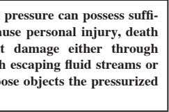 Fluids under high pressure can possess suffi - cient energy to cause personal injury, death
