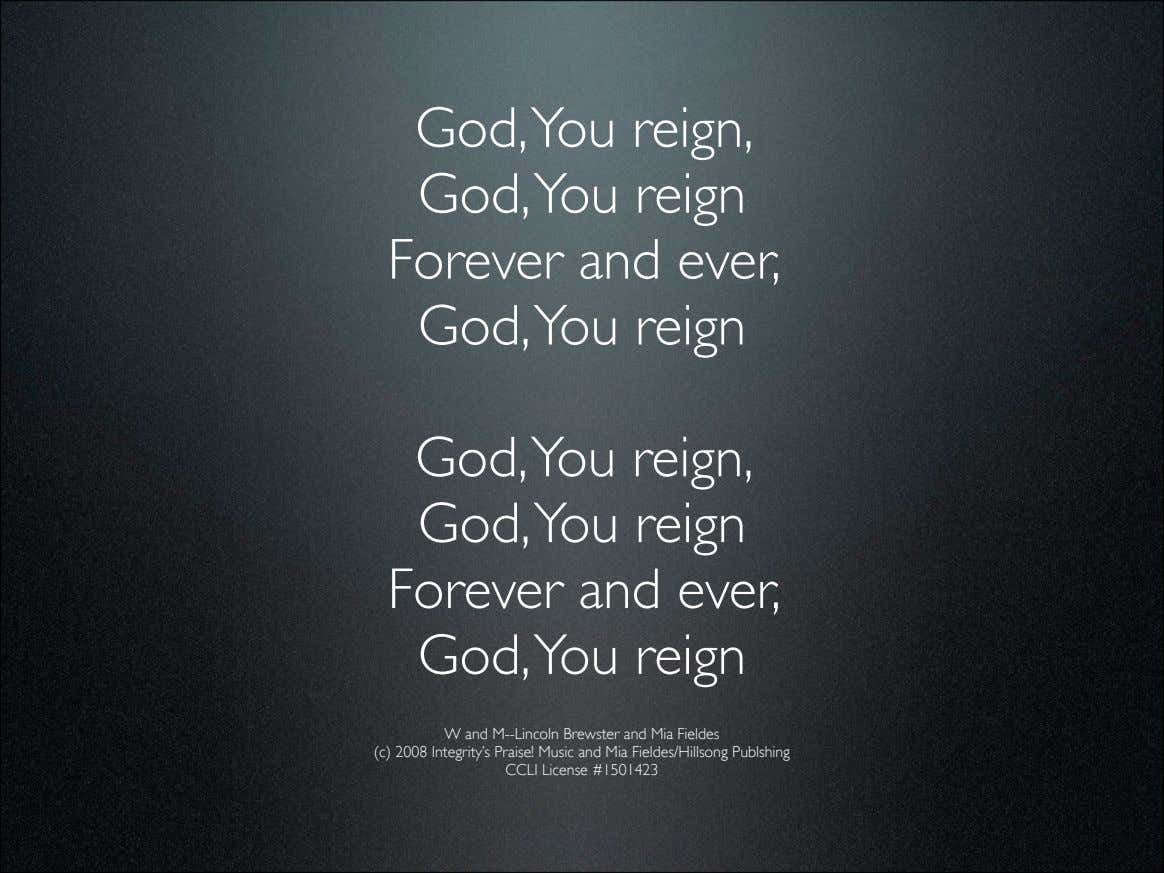 God,You reign, God,You reign Forever and ever, God,You reign God,You reign, God,You reign Forever and