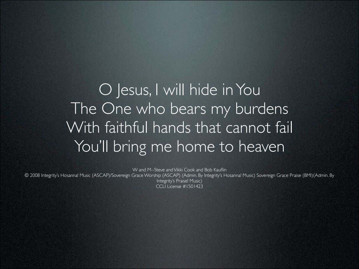 O Jesus, I will hide in You The One who bears my burdens With faithful