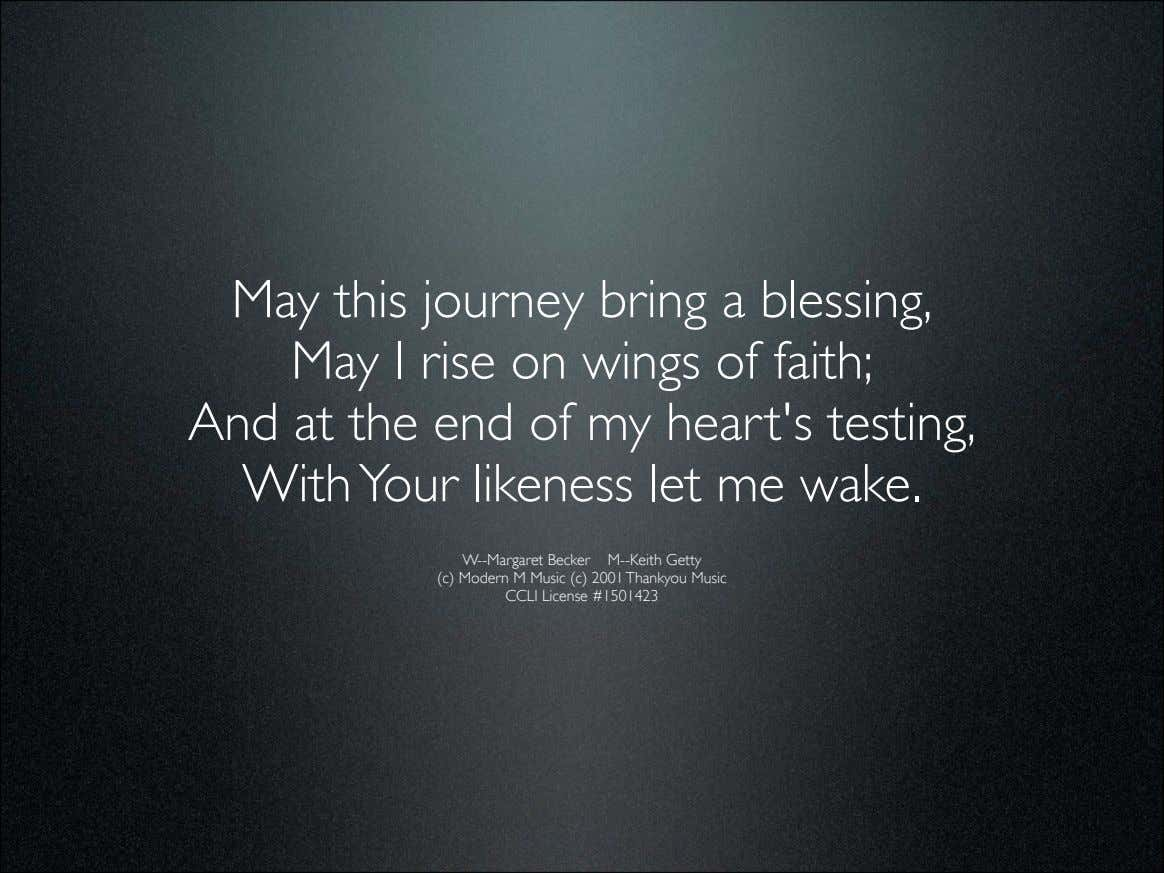 May this journey bring a blessing, May I rise on wings of faith; And at