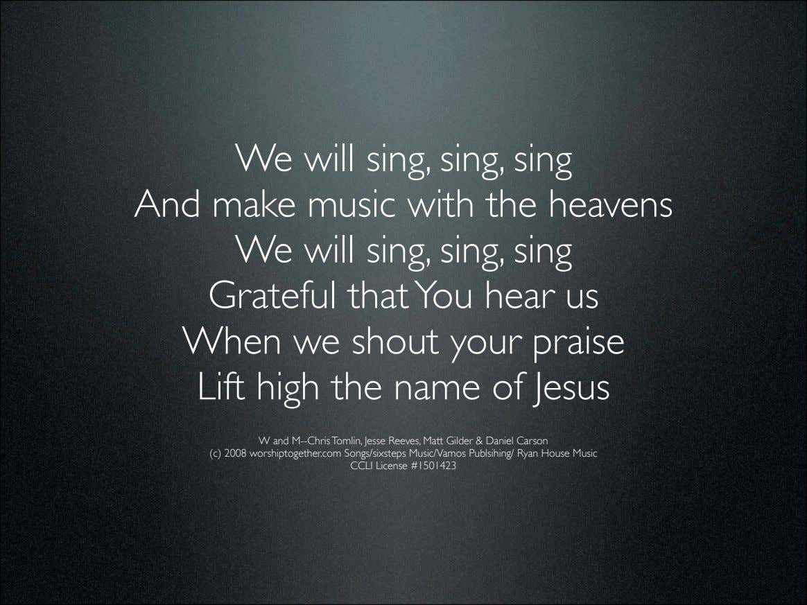 We will sing, sing, sing And make music with the heavens We will sing, sing,