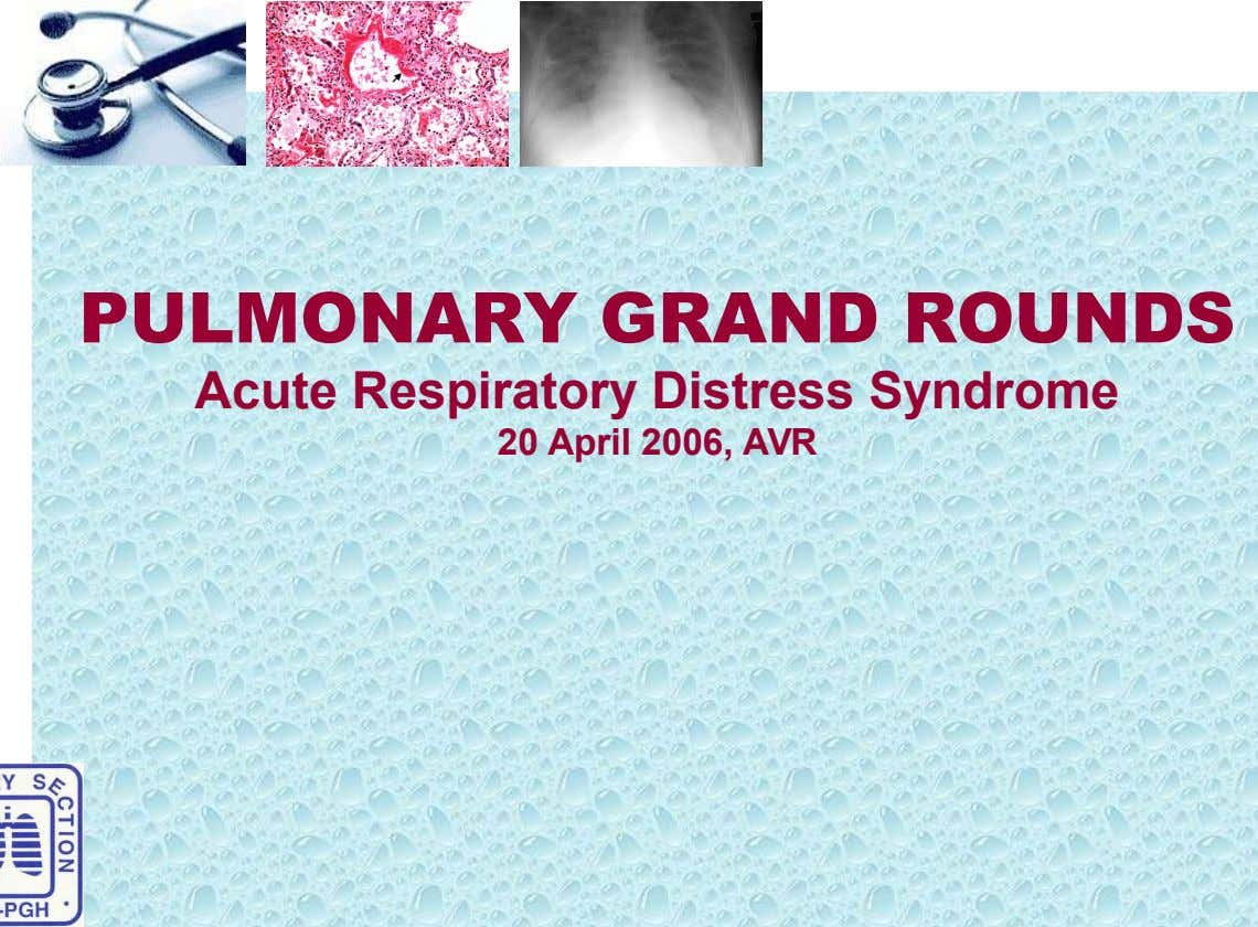 PULMONARY GRAND ROUNDS Acute Respiratory Distress Syndrome 20 April 2006, AVR