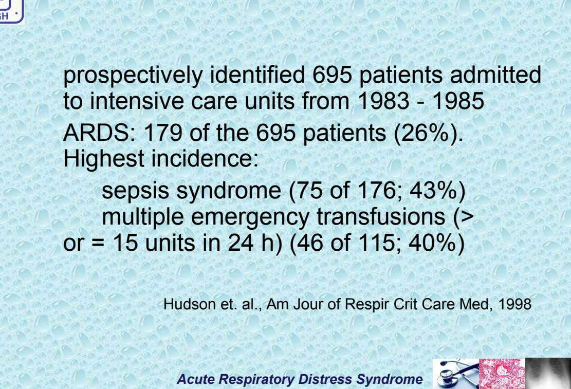 prospectively identified 695 patients admitted to intensive care units from 1983 - 1985 ARDS: 179 of