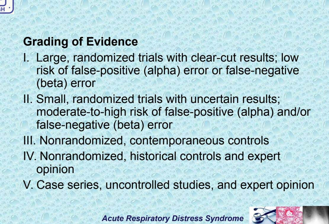 Grading of Evidence I. Large, randomized trials with clear-cut results; low risk of false-positive (alpha) error